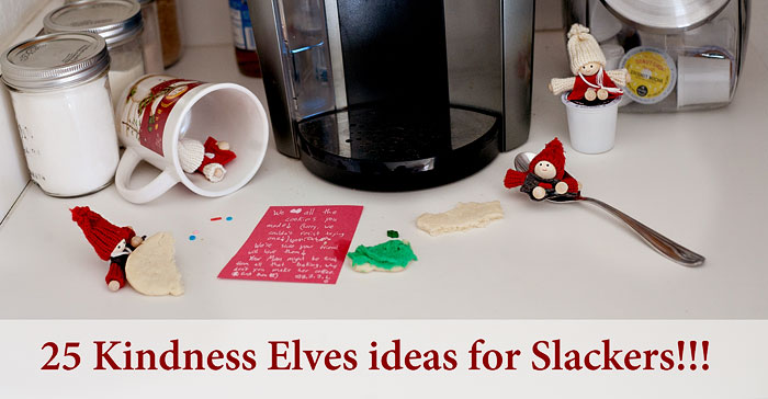 25 Kindness Elves Ideas for Slackers | Running With Spears