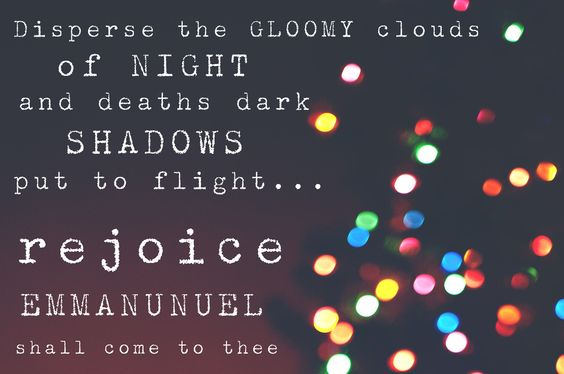 Disperse the gloomy clouds of night... | Running With Spears #christmas #emmanuel
