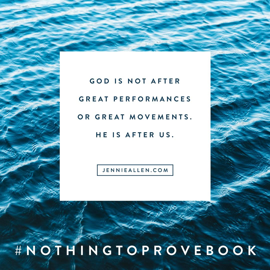 God is not after great performances, He is after us. | Jennie Allen - Nothing to Prove