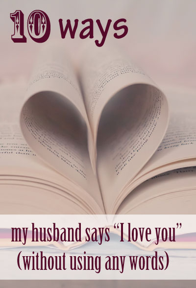 10 + ways my husband shows me he loves me --- without saying a word! | Running With Spears